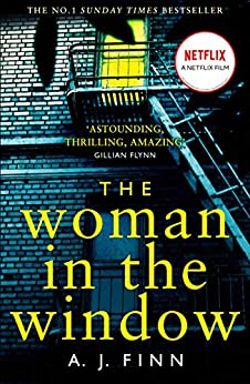 The Woman in the Window: The Number One Sunday Times bestselling debut crime thriller soon to be a major film! by [A. J. Finn]