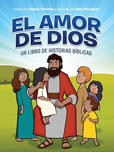 El Amor De Dios Un Libro De Historias Bíblicas Spanish Edition Kindle Edition By Thornton Champ Thompson Dana Houser Kristi Whitley Mollie Harris Cj Güerci Alicia Ana Children Kindle Ebooks