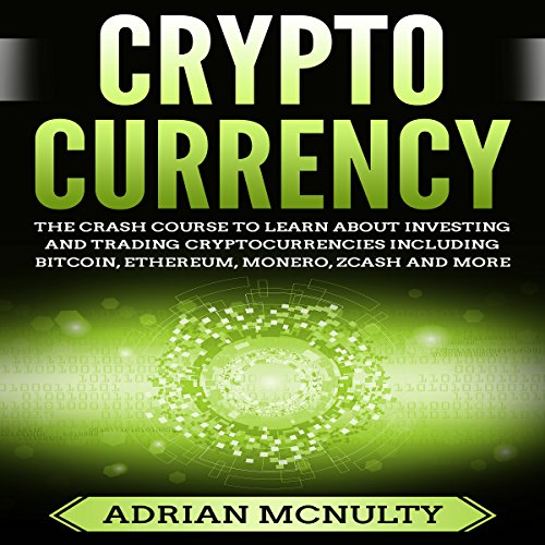 Cryptocurrency: The Crash Course to Learn About Investing and Trading Cryptocurrencies Including Bitcoin, Ethereum, Monero, Zcash and More Titelbild