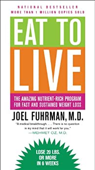 Eat to Live: The Amazing Nutrient-Rich Program for Fast and Sustained Weight Loss by [Joel Fuhrman]