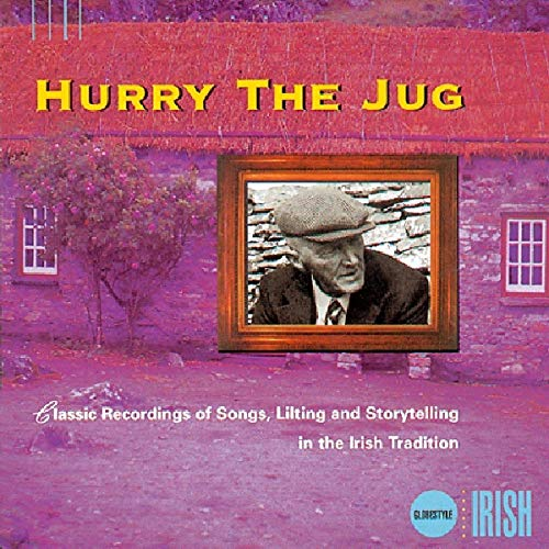 Hurry The Jug - Classic Recordings of Songs, Lilting and Storytelling in the Irish Tradition