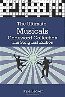 The Ultimate Musicals Codeword Collection The Song List Edition: The complete Musicals code word puzzle book for adults an...