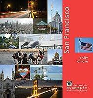 San Francisco: A City of Love: A Photo Travel Experience (USA)