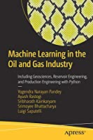 Machine Learning in the Oil and Gas Industry: Including Geosciences, Reservoir Engineering, and Production Engineering with Python Front Cover