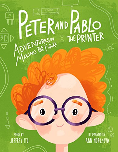 Peter And Pablo The Printer: Adventures In Making The Future (3D Printing Children's Books) (English Edition)