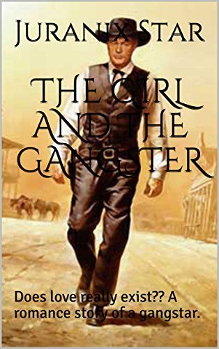 THE GIRL AND THE GANGSTER: Does love really exist??  A romance story of a gangstar. (English Edition)