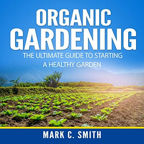 Organic Gardening: The Ultimate Guide to Starting a Healthy Garden Titelbild