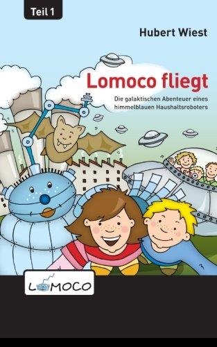 Lomoco fliegt (Die galaktischen Abenteuer eines himmelblauen Haushaltsroboters, Band 1)