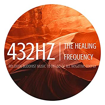 432Hz The Healing Frequency: Relaxing Buddhist Music to Let Go Of All Negative Energy