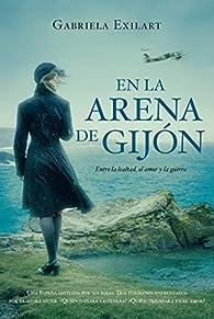 En la arena de Gijón: Entre la lealtad, el amor y la guerra par Gabriela Exilart