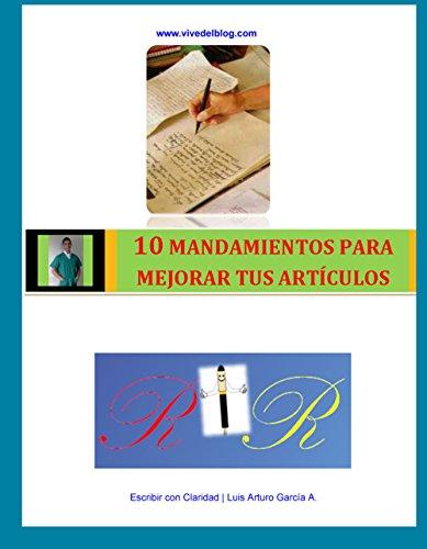 10 mandamientos para escribir articulo de calidad: como escribir articulos para blogs (Gane dinero en internet nº 8) (Spanish Edition)