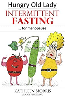 Hungry Old Lady - Intermittent Fasting for Menopause by [Kathleen Morris]