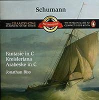 Schumann: Kreisleriana / Fantasia In C / Arabeske by JONATHON BISS