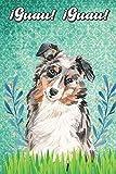 ¡Guau! ¡Guau!: Australian Shepherd Notebook and Journal for Dog Lovers Pastor australiano Cuaderno y diario para amantes de los perros