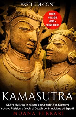 KAMASUTRA: il Libro Illustrato in Italiano più Completo ed Esclusivo con 100 Posizioni e Giochi di Coppia per Principianti ed Esperti: Bonus Omaggio Video + Soundtrack!