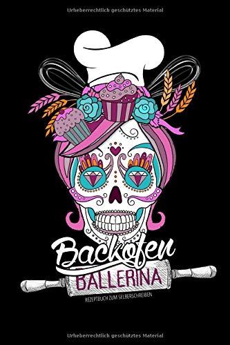 Backofen Ballerina - Rezeptbuch zum selberschreiben: Rezeptbuch zum selber schreiben A5 | Backbuch zum selberschreiben | Inhaltsverzeichnis - Register ... Skull Catrina Totenkopf |120 Seiten | A5 |