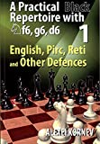 A Practical Black Repertoire with Nf6, g6, d6 - English, Pirc, Reti and Other Defences - Volume 1