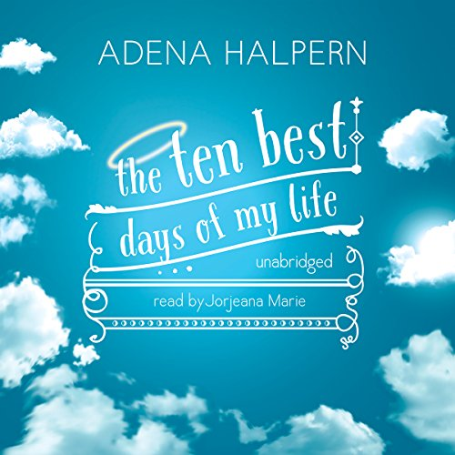 The Ten Best Days of My Life                   By:                                                                                                                                 Adena Halpern                               Narrated by:                                                                                                                                 Jorjeana Marie                      Length: 6 hrs and 59 mins     15 ratings     Overall 4.2