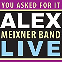You Asked for It: Alex Meixner Band Live