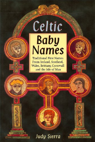 Celtic Baby Names: Traditional Names from Ireland, Scotland, Wales, Brittany, Cornwall and the Isle of Man
