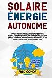 Solaire Énergie Autonome: Comment Concevoir et...