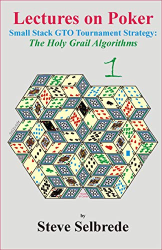 Lectures on Poker - Volume 1: Small Stack GTO Tournament Strategy - The Holy Grail Algorithms (English Edition)