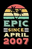 Epic Since April 2007: Notebook/Journal Birthday Gift for 14 Year Old Boys and Girls | Awesome Epic Since April 2007 | Notebook 14th Birthday Gift ... Card Alternative, 120 pages, Matte Cover, 6x9