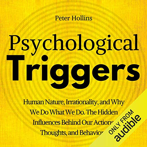 Psychological Triggers: The Hidden Influences Behind Our Actions, Thoughts, and Behaviors. Human Nature, Why We Do What We Do, and How to Control It cover art