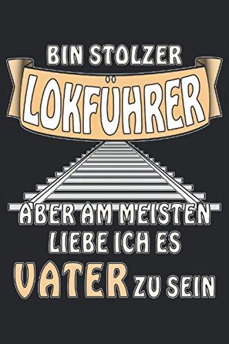 BIN STOLZER LOKFÜHRER ABER AM MEISTEN LIEBE ICH ES VATER ZU SEIN: Liniertes Notizbuch-Tagebuch bzw.