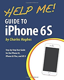 Help Me! Guide to iPhone 6S: Step-by-Step User Guide for the iPhone 6S, iPhone 6S Plus, and iOS 9