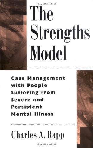 [Charles A. Rapp]のThe Strengths Model: Case Management with People Suffering from Severe and Persistent Mental Illness (English Edition)
