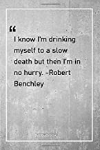 I know I'm drinking myself to a slow death, but then I'm in no hurry. -Robert Benchley: Notebook with Unique Golden Marble Touch| death | Journal & Notebook | 120 Pages  6'x9'