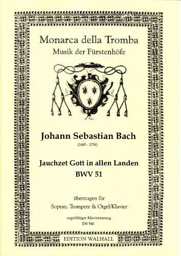 Jauchzet Gott in allen Landen BWV 51 für Sopran, Trompete und Orgel (Klavier) (orgelfähiger Klavierauszug)
