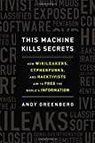 Image of This Machine Kills Secrets: How WikiLeakers, Cypherpunks, and Hacktivists Aim to Free the World's Information