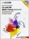 Le parole della fisica. azzurro. Con Physics in english. Con interactive e-book. Per le Sc...