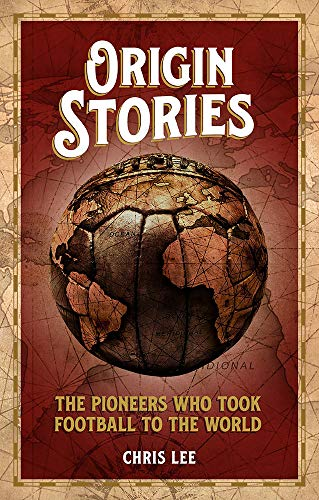 Origin Stories: The Pioneers Who Took Football to the World