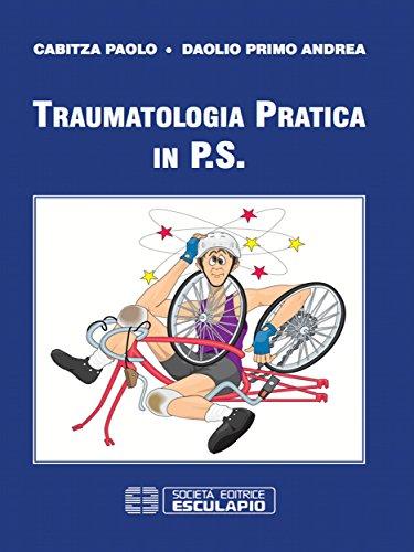 Traumatologia pratica in P.S. (Italian Edition)
