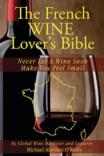 The French Wine Lover's Bible: Never Let a Wine Snob Make You Feel Small (The Wine Lover's Bible Book 4) (English Edition)