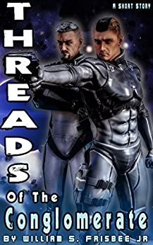 Threads of the Conglomerate: Short Story (Conglomerate Trilogy Book 0) by [William S Frisbee Jr]