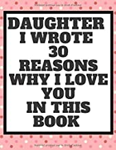DAUGHTER I Wrote 30 REASONS WHY I LOVE YOU IN THIS BOOK: Fill In The Blank Book For What You Love About Your Mom. Perfect ...