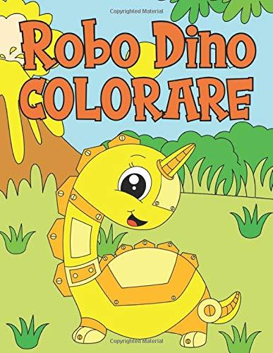 Robo Dino Colorare: Libro da Colorare Carino per i Dinosauri Robot per Bambini di 4-9 Anni | 60 Illustrazioni