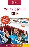 Mit Kindern in Köln: Mit Ausflügen in die Umgebung
