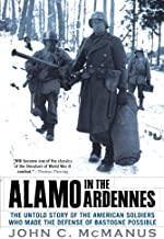 Alamo in the Ardennes: The Untold Story of the American Soldiers Who Made the Defense of Bastogne Possi ble by John C. McM...