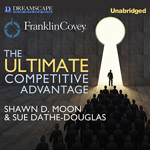 The Ultimate Competitive Advantage     Why Your People Make All the Difference and the 6 Practices You Need to Engage Them              By:                                                                                                                                 Shawn D. Moon,                                                                                        Sue Dathe-Douglass,                                                                                        Sean Covey - foreword                               Narrated by:                                                                                                                                 Qarie Marshall                      Length: 5 hrs and 26 mins     16 ratings     Overall 4.4