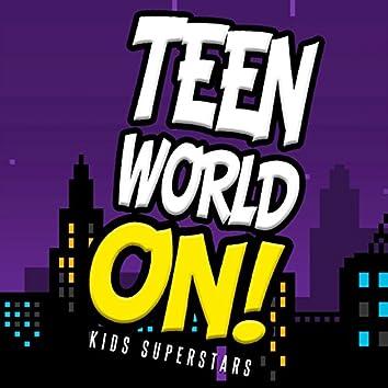 Teen World On!