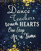 Dance Teachers touch Hearts One Step At A Time: Dance Teacher Appreciation Book Journal Thank You Teacher's Day Year   End Notebooks Gifts