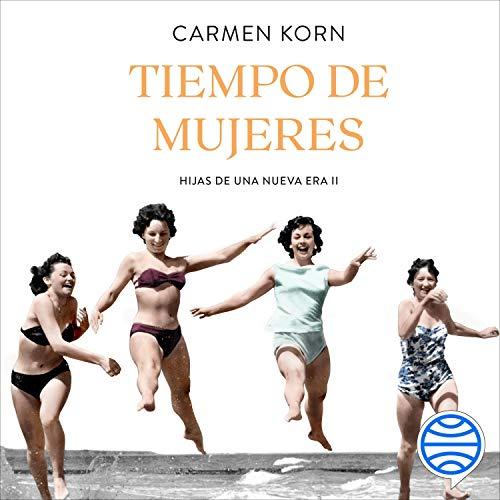 Tiempo de mujeres (Saga Hijas de una nueva era 2) Audiobook By Carmen Korn, María José Díez Pérez cover art