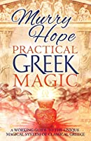 Practical Greek Magic: A Working Guide to the Unique Magical System of Classical Greece