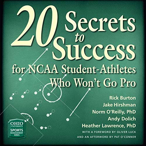 20 Secrets to Success for NCAA Student-Athletes Who Won't Go Pro Audiobook By Rick Burton,                                                                                        Jake Hirshman,                                                                                        Norm O'Reilly,                                                                                        Andy Dolich,                                                                                        Heather Lawrence cover art