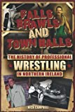 Falls, Brawls and Town Halls: The History of Professional Wrestling in Northern Ireland